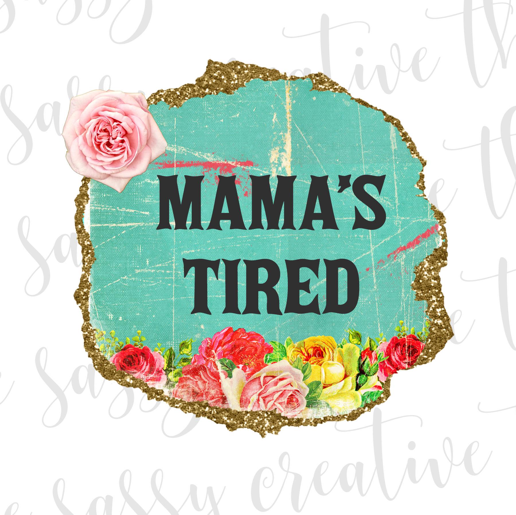 Mamas Tired